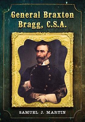 General Braxton Bragg, C.s.a. By Martin, Samuel J.